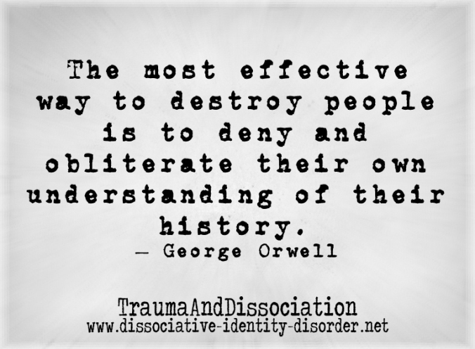 The most effective way to destroy people is to deny and obliterate their own understanding of their history. George Orwell