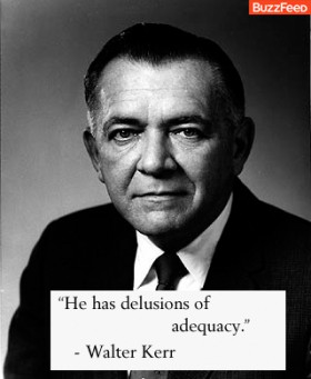 He has delusions of adequacy. Walter Kerr